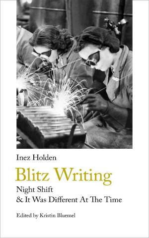 Inez Holden, Blitz Writing: Night Shift & It Was Different At The Time