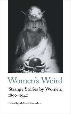 Melissa Edmundson (ed.) Women's Weird. Strange Stories by Women, 1890-1940