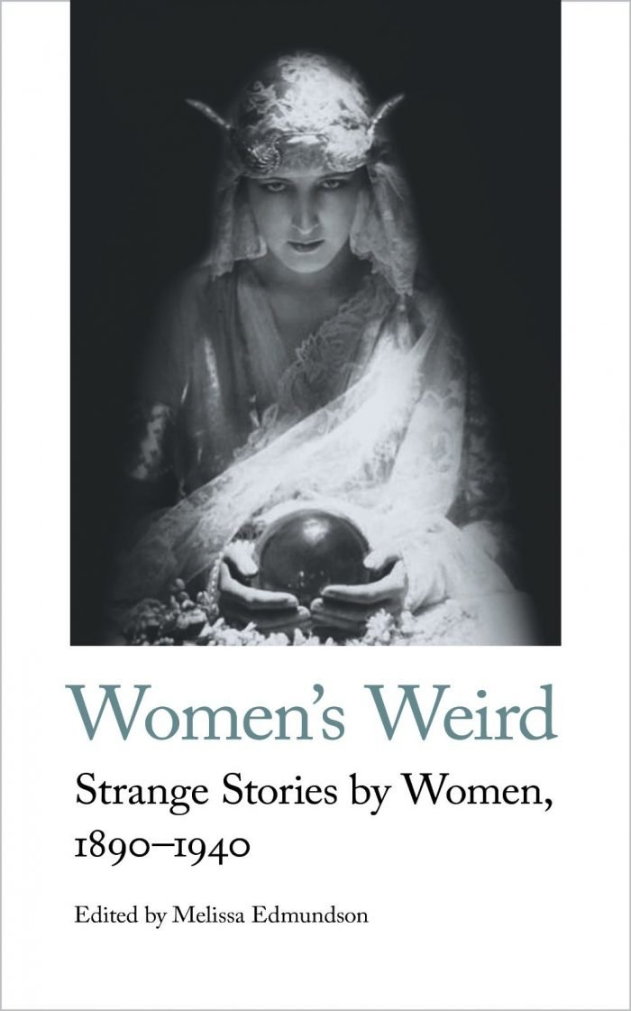 Melissa Edmundson (ed.) Women's Weird. Strange Stories by Women, 1890-1940