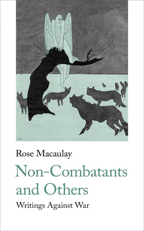 Rose Macaulay Non-Combatants and Others: Writings Against War, 1916-1945