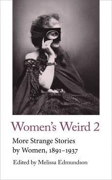 Melissa Edmundson (ed), Women's Weird 2. More Strange Stories by Women, 1891-1937