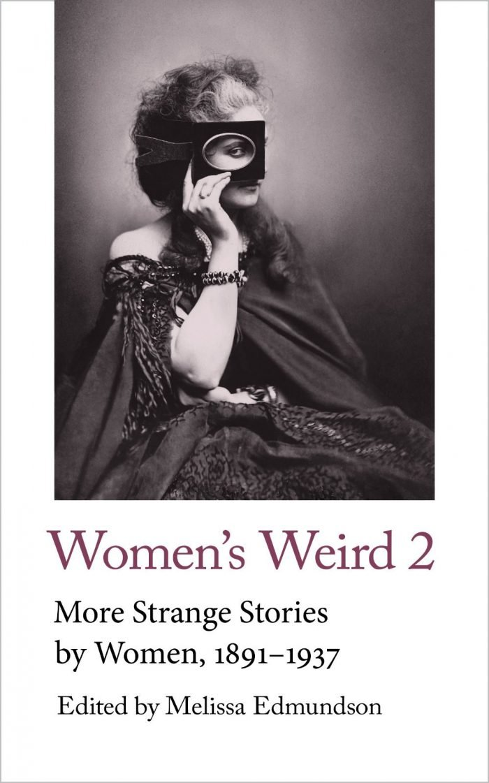 Melissa Edmundson (ed), Women's Weird 2. More Strange Stories by Women, 1891-1937