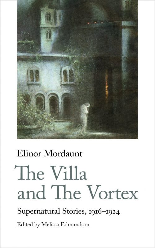 Elinor Mordaunt, The Villa and The Vortex. Supernatural Stories, 1916-1934