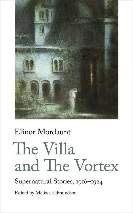 Elinor Mordaunt, The Villa and The Vortex. Supernatural Stories, 1916-1934