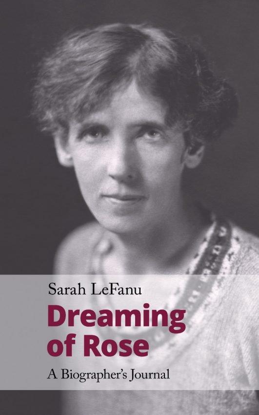 Sarah LeFanu, Dreaming of Rose. A Biographer's Journal