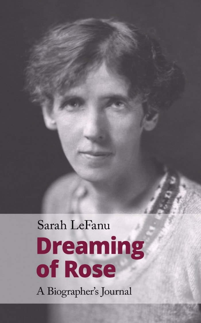 Sarah LeFanu, Dreaming of Rose. A Biographer's Journal
